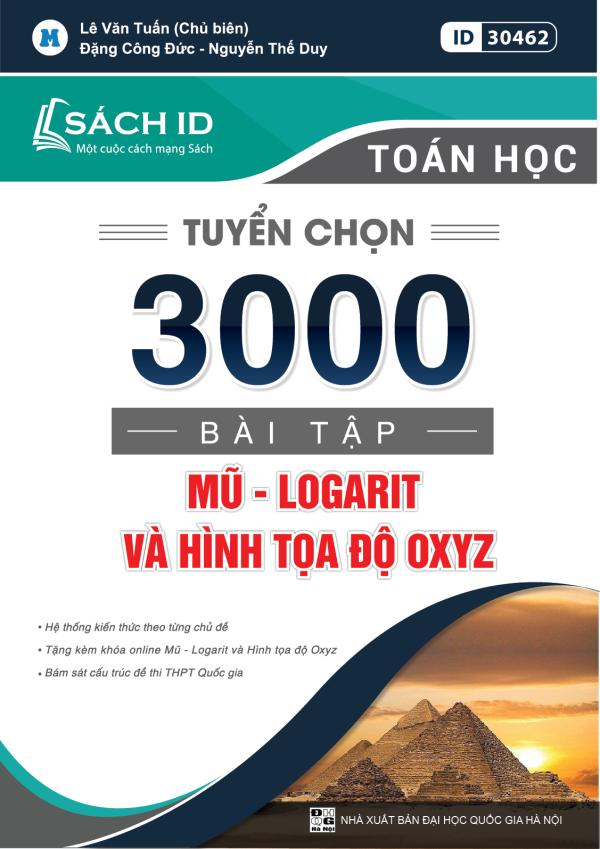 Tuyển chọn 3000 bài tập Mũ - Logarit và Hình tọa độ OXYZ