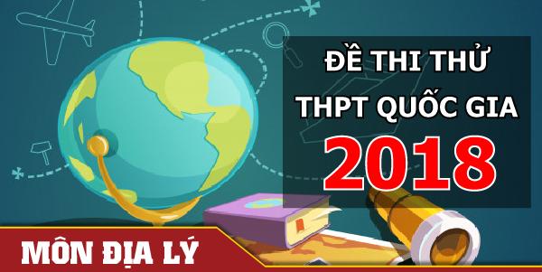 Bộ đề thi thử THPT Quốc gia 2018 môn Địa lý
