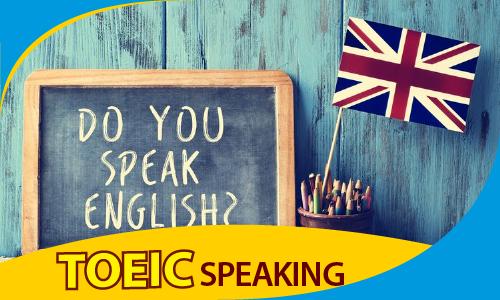 PRE TOEIC: Kỹ năng nói (SPEAKING)