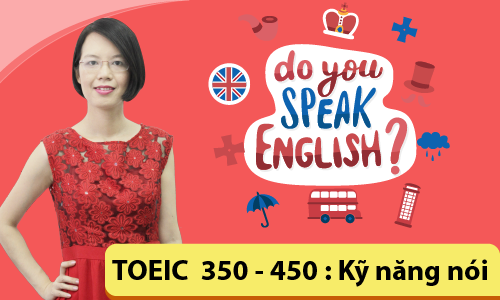 TOEIC 350-450: Kỹ năng nói (SPEAKING)