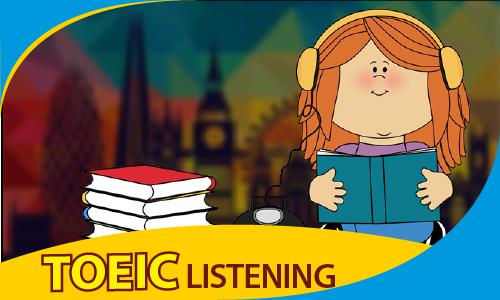 TOEIC 350 - 450: Kỹ năng nghe (LISTENING)