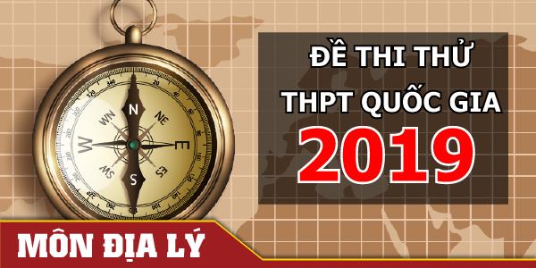 Đề thi thử THPT Quốc gia 2019 môn Địa lý