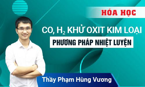 Giải chuyên đề bài tập CO, H2 khử oxit kim loại (pp nhiệt luyện)