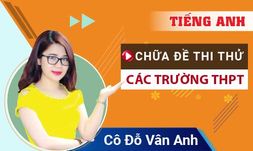 Chữa video các đề thi thử THPT QG 2019 môn Tiếng Anh