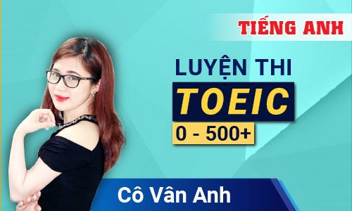 Luyện thi TOEIC 0 - 500⁺ cùng cô Vân Anh