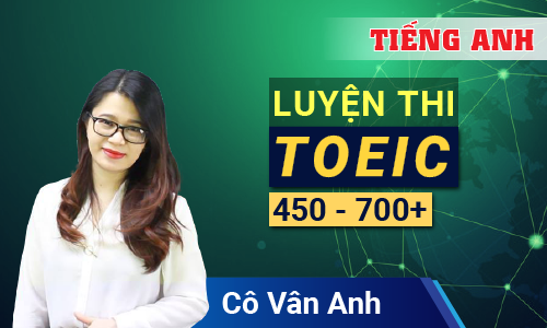 Luyện thi TOEIC 450 - 700⁺ cùng cô Vân Anh