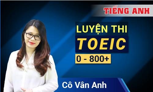 Luyện thi TOEIC 0 - 800⁺ cùng cô Vân Anh