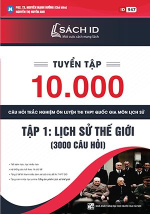 Tuyển tập 10.000 câu hỏi trắc nghiệm ôn luyện thi THPT Quốc gia môn Lịch sử - Tập 1: Lịch sử thế giới (3000 câu hỏi)