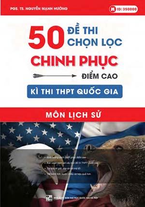 50 Đề thi chọn lọc chinh phục điểm cao kì thi THPT Quốc gia môn Lịch sử