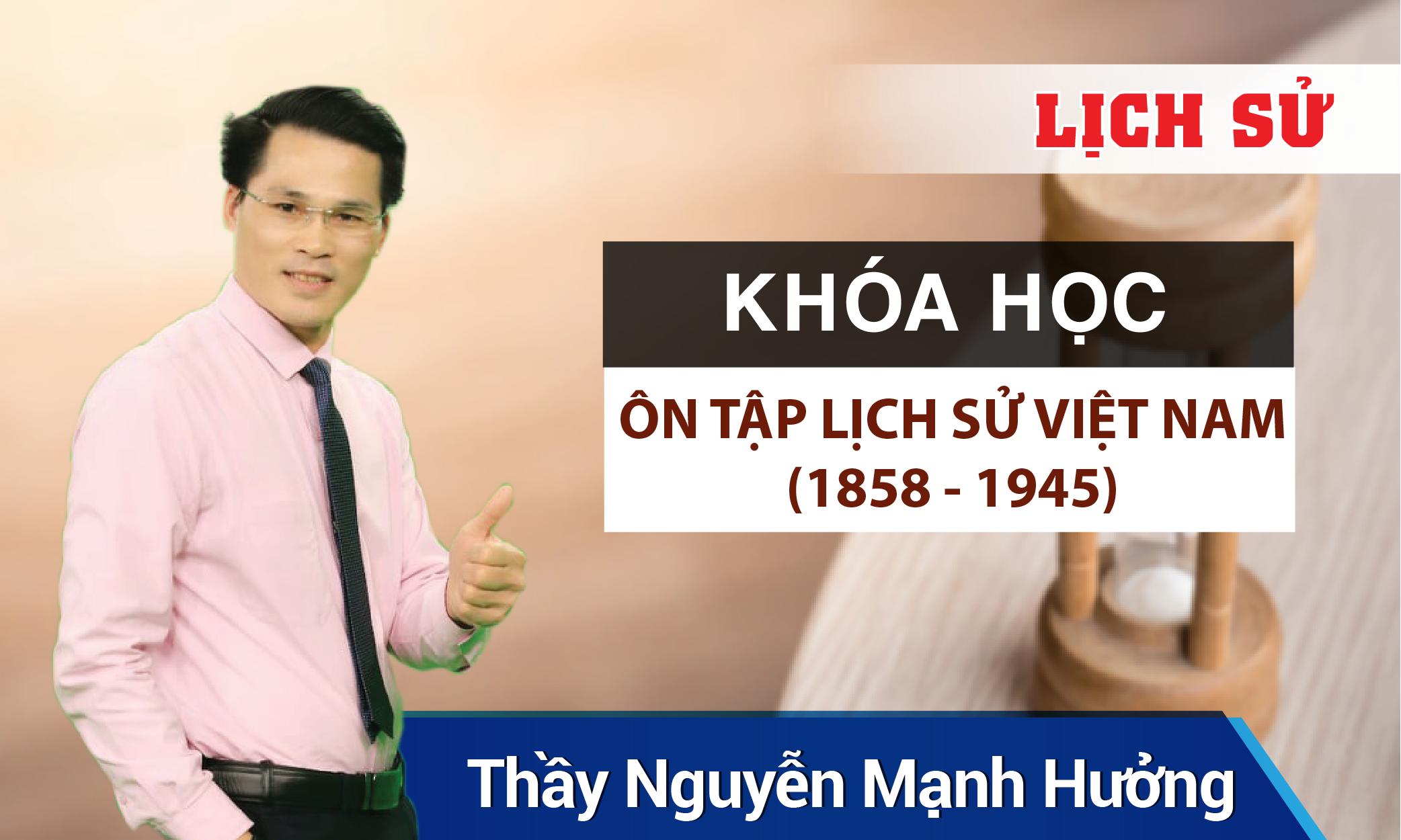 Ôn tập lịch sử Việt Nam (1858 - 1945)