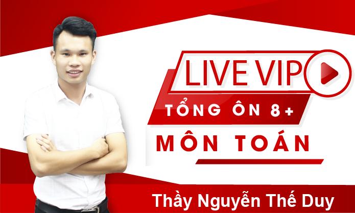 Live T: Tổng ôn 8+ môn Toán học - Thầy Nguyễn Thế Duy
